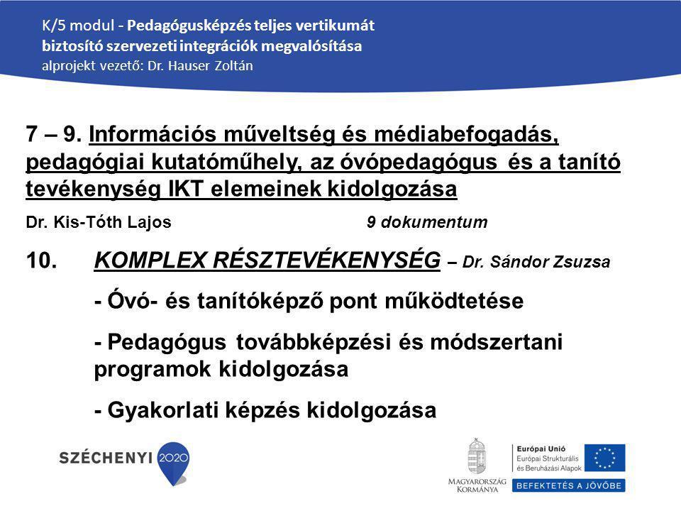 K/5 modul - Pedagógusképzés teljes vertikumát biztosító szervezeti integrációk megvalósítása alprojekt vezető: Dr. Hauser Zoltán 7 – 9. Információs mű