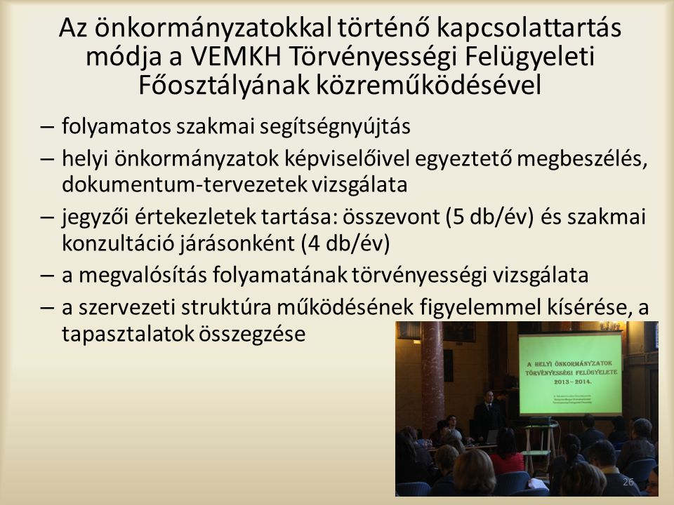 Az önkormányzatokkal történő kapcsolattartás módja a VEMKH Törvényességi Felügyeleti Főosztályának közreműködésével – folyamatos szakmai segítségnyújt