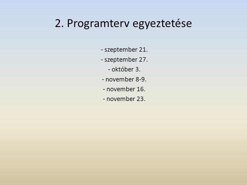 2. Programterv egyeztetése - szeptember 21. - szeptember 27. - október 3. - november 8-9. - november 16. - november 23.