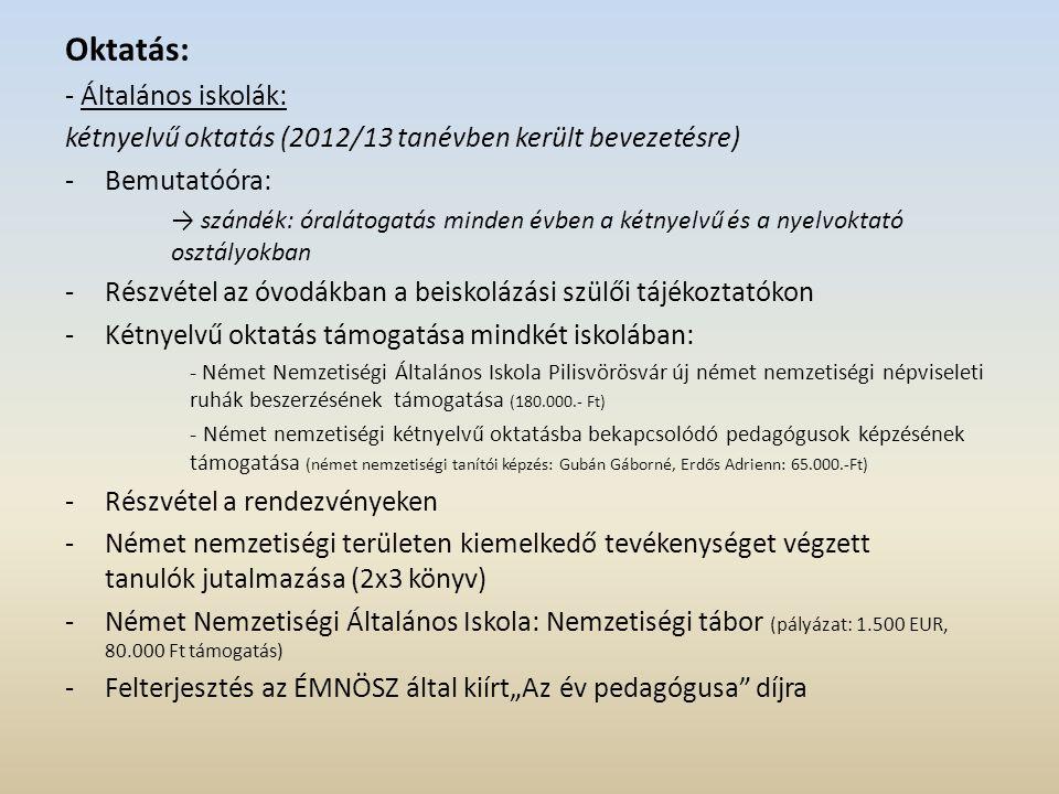 Oktatás: - Általános iskolák: kétnyelvű oktatás (2012/13 tanévben került bevezetésre) -Bemutatóóra: → szándék: óralátogatás minden évben a kétnyelvű é