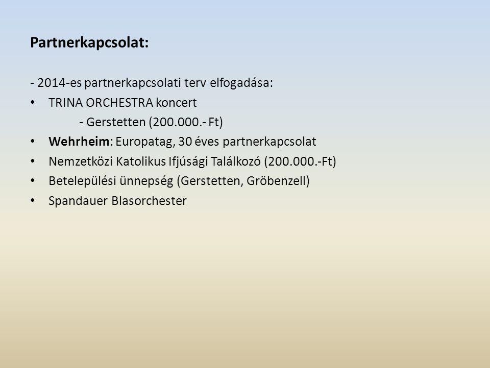 Partnerkapcsolat: - 2014-es partnerkapcsolati terv elfogadása: TRINA ORCHESTRA koncert - Gerstetten (200.000.- Ft) Wehrheim: Europatag, 30 éves partne