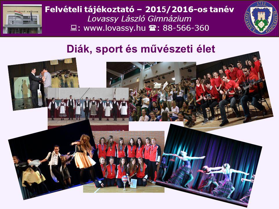 Felvételi tájékoztató – 201 5 /2016-os tanév Lovassy László Gimnázium  : www.lovassy.hu  : 88-566-360 Diák, sport és művészeti élet