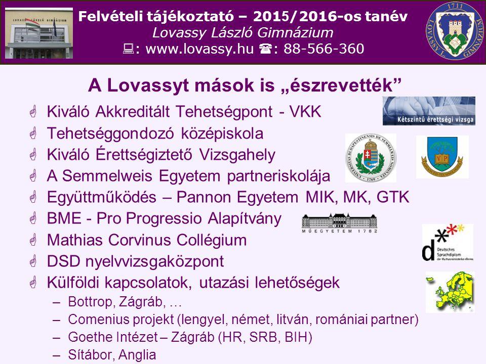 """Felvételi tájékoztató – 201 5 /2016-os tanév Lovassy László Gimnázium  : www.lovassy.hu  : 88-566-360 A Lovassyt mások is """"észrevették""""  Kiváló Akk"""