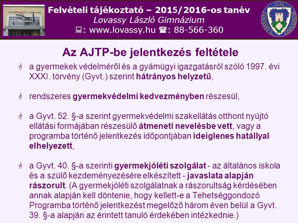 Felvételi tájékoztató – 201 5 /2016-os tanév Lovassy László Gimnázium  : www.lovassy.hu  : 88-566-360 Az AJTP-be jelentkezés feltétele  a gyermekek