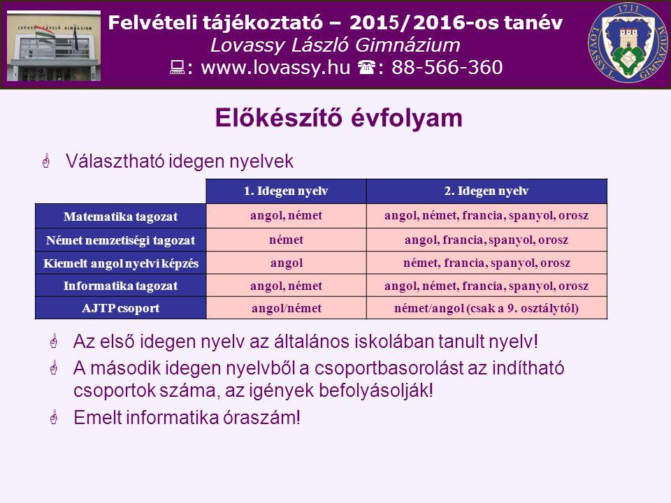 Felvételi tájékoztató – 201 5 /2016-os tanév Lovassy László Gimnázium  : www.lovassy.hu  : 88-566-360 Előkészítő évfolyam  Választható idegen nyelv