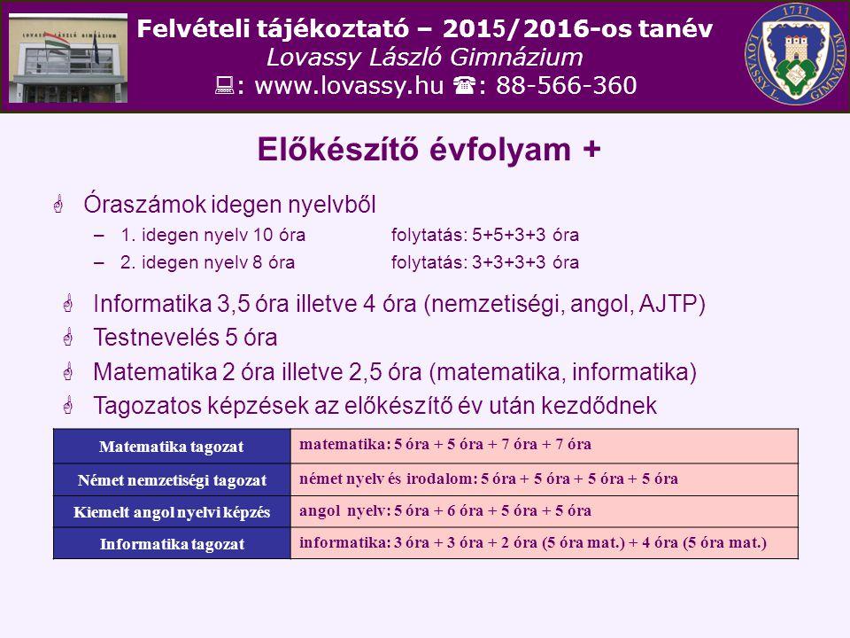 Felvételi tájékoztató – 201 5 /2016-os tanév Lovassy László Gimnázium  : www.lovassy.hu  : 88-566-360 Előkészítő évfolyam +  Óraszámok idegen nyelv