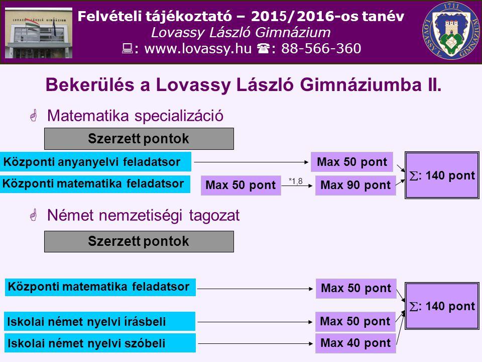 Felvételi tájékoztató – 201 5 /2016-os tanév Lovassy László Gimnázium  : www.lovassy.hu  : 88-566-360 Bekerülés a Lovassy László Gimnáziumba II.  M