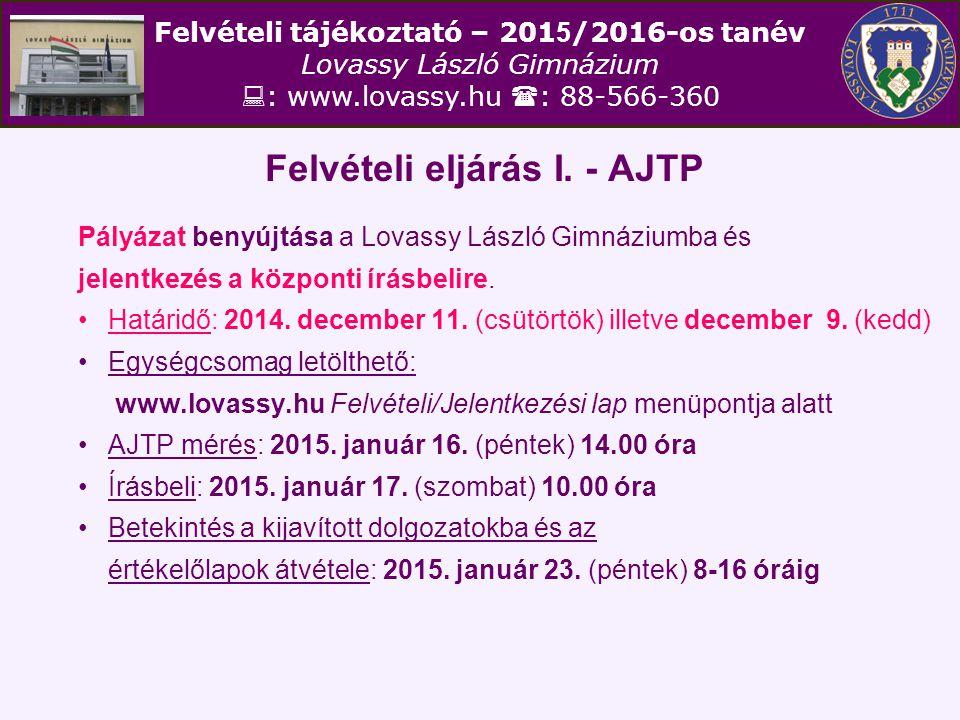 Felvételi tájékoztató – 201 5 /2016-os tanév Lovassy László Gimnázium  : www.lovassy.hu  : 88-566-360 Felvételi eljárás I. - AJTP Pályázat benyújtás