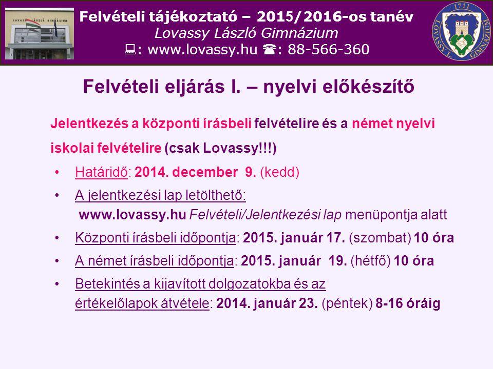 Felvételi tájékoztató – 201 5 /2016-os tanév Lovassy László Gimnázium  : www.lovassy.hu  : 88-566-360 Felvételi eljárás I. – nyelvi előkészítő Jelen