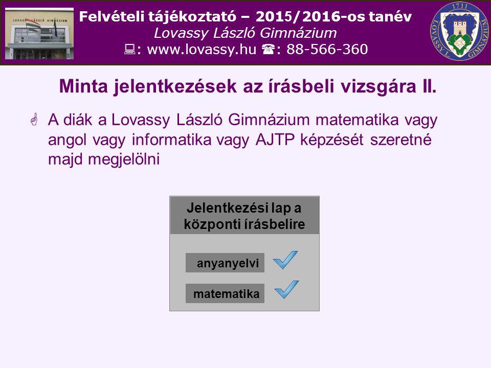 Felvételi tájékoztató – 201 5 /2016-os tanév Lovassy László Gimnázium  : www.lovassy.hu  : 88-566-360 Minta jelentkezések az írásbeli vizsgára II. 