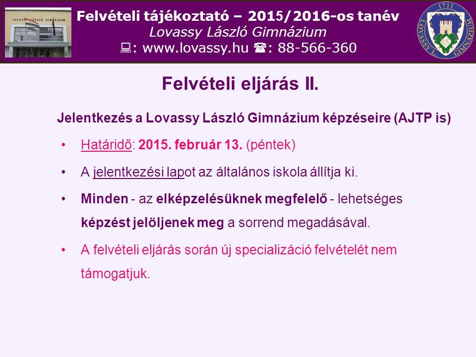 Felvételi tájékoztató – 201 5 /2016-os tanév Lovassy László Gimnázium  : www.lovassy.hu  : 88-566-360 Felvételi eljárás II. Jelentkezés a Lovassy Lá