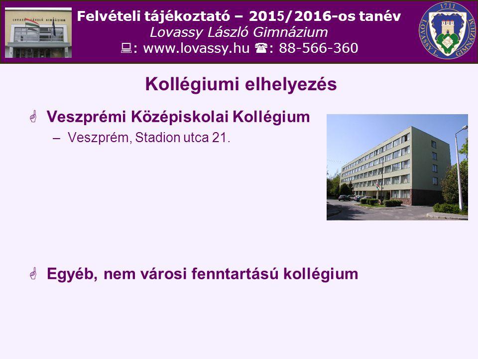 Felvételi tájékoztató – 201 5 /2016-os tanév Lovassy László Gimnázium  : www.lovassy.hu  : 88-566-360 Kollégiumi elhelyezés  Veszprémi Középiskolai