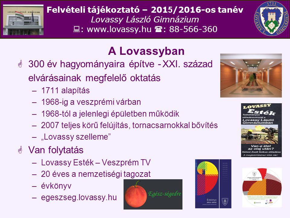 Felvételi tájékoztató – 201 5 /2016-os tanév Lovassy László Gimnázium  : www.lovassy.hu  : 88-566-360 A Lovassyban  300 év hagyományaira építve -XX