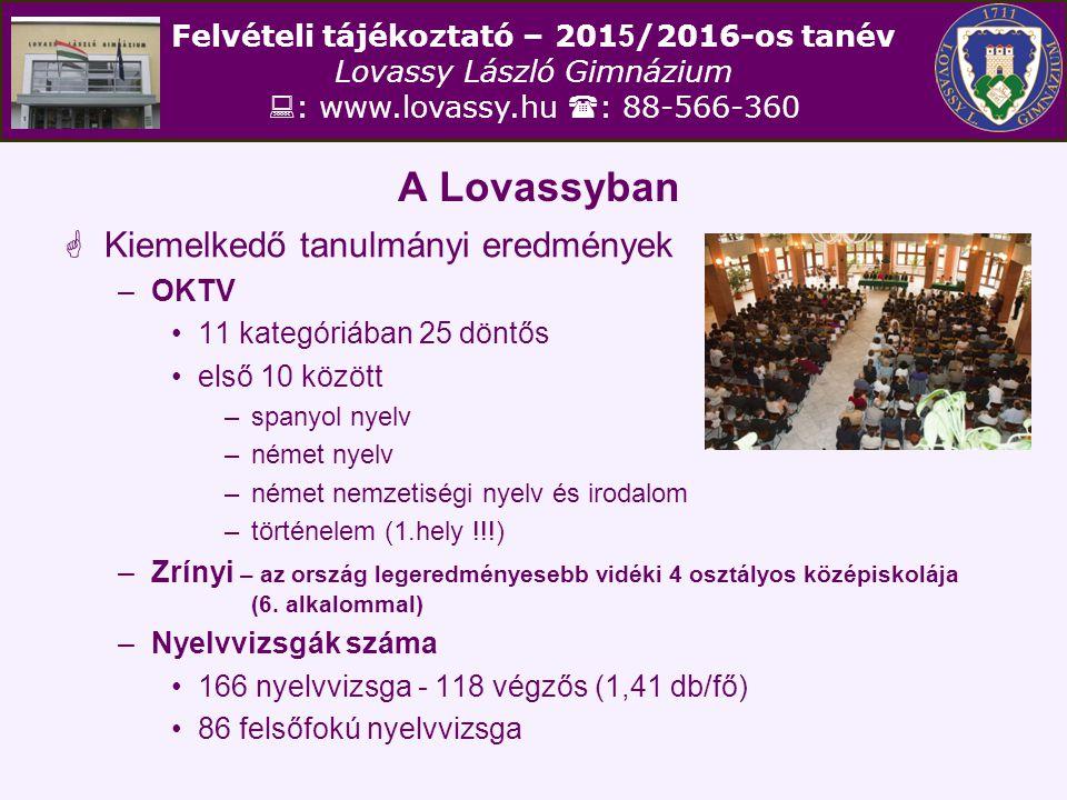 Felvételi tájékoztató – 201 5 /2016-os tanév Lovassy László Gimnázium  : www.lovassy.hu  : 88-566-360 A Lovassyban  Kiemelkedő tanulmányi eredménye