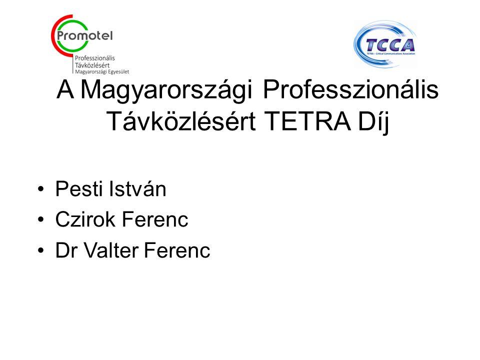 A Magyarországi Professzionális Távközlésért TETRA Díj Pesti István Czirok Ferenc Dr Valter Ferenc