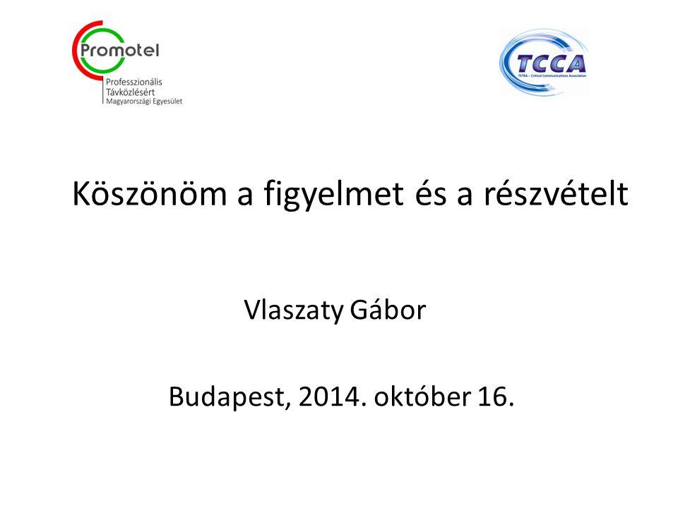 Köszönöm a figyelmet és a részvételt Vlaszaty Gábor Budapest, 2014. október 16.