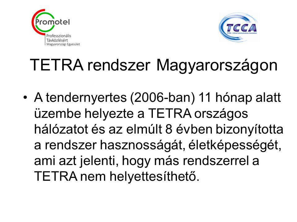 TETRA rendszer Magyarországon A tendernyertes (2006-ban) 11 hónap alatt üzembe helyezte a TETRA országos hálózatot és az elmúlt 8 évben bizonyította a rendszer hasznosságát, életképességét, ami azt jelenti, hogy más rendszerrel a TETRA nem helyettesíthető.