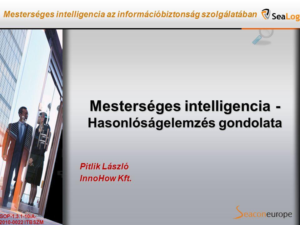 Mesterséges intelligencia az információbiztonság szolgálatában GOP-1.3.1-10/A- 2010-0022 ITBSZM Mesterséges intelligencia az információbiztonság szolgálatában GOP-1.3.1-10/A- 2010-0022 ITBSZM Mesterséges intelligencia - Hasonlóságelemzés gondolata Pitlik László InnoHow Kft.