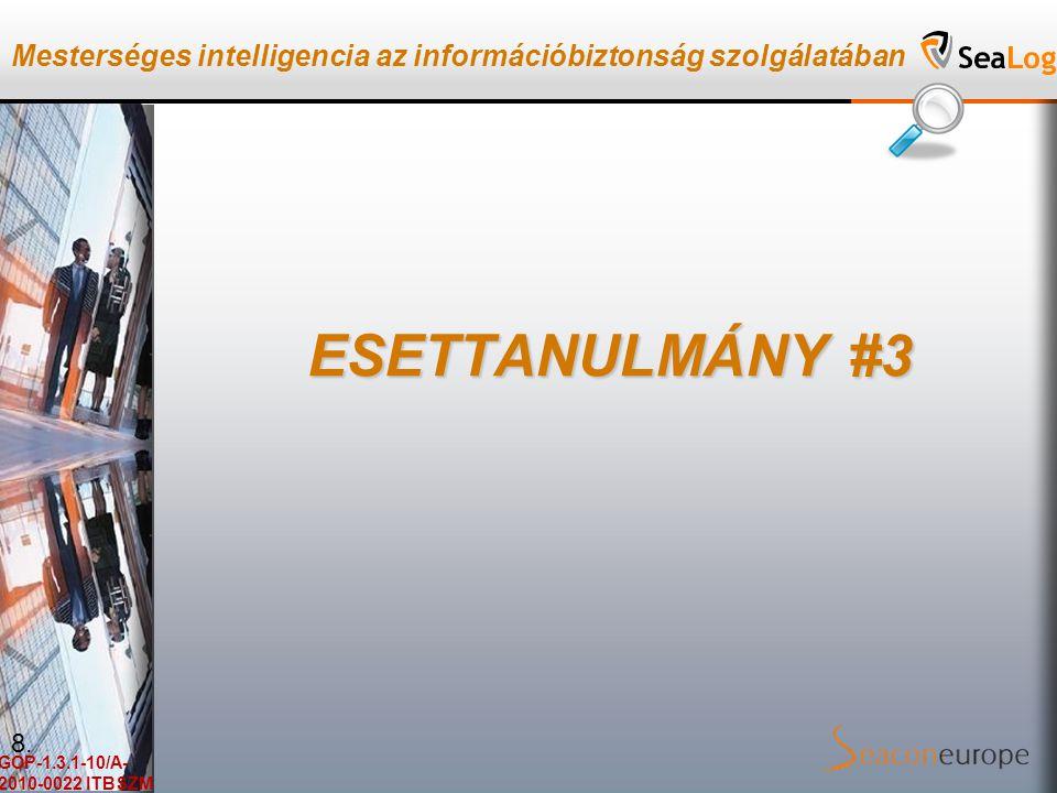 Mesterséges intelligencia az információbiztonság szolgálatában GOP-1.3.1-10/A- 2010-0022 ITBSZM ESETTANULMÁNY #3 8.