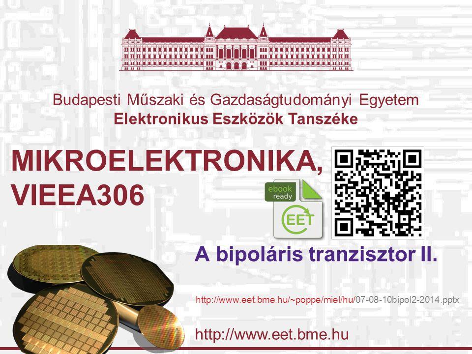 http://www.eet.bme.hu Budapesti Műszaki és Gazdaságtudományi Egyetem Elektronikus Eszközök Tanszéke MIKROELEKTRONIKA, VIEEA306 A bipoláris tranzisztor