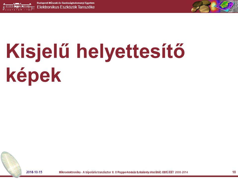 Budapesti Műszaki és Gazdaságtudomanyi Egyetem Elektronikus Eszközök Tanszéke 2010-10-13 Mikroelektronika - A bipoláris tranzisztor II. © Poppe András