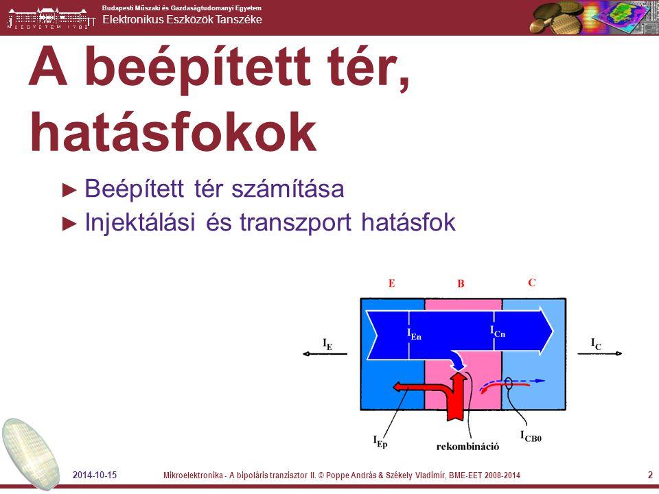 Budapesti Műszaki és Gazdaságtudomanyi Egyetem Elektronikus Eszközök Tanszéke 2014-10-15 Mikroelektronika - A bipoláris tranzisztor II. © Poppe András