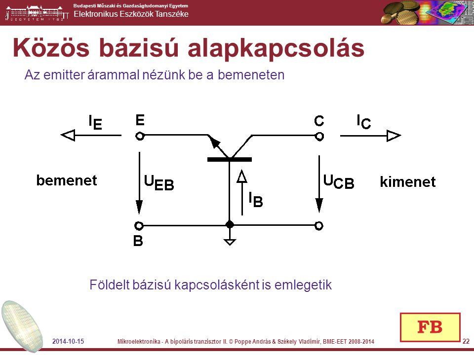 Budapesti Műszaki és Gazdaságtudomanyi Egyetem Elektronikus Eszközök Tanszéke Közös bázisú alapkapcsolás Földelt bázisú kapcsolásként is emlegetik Az