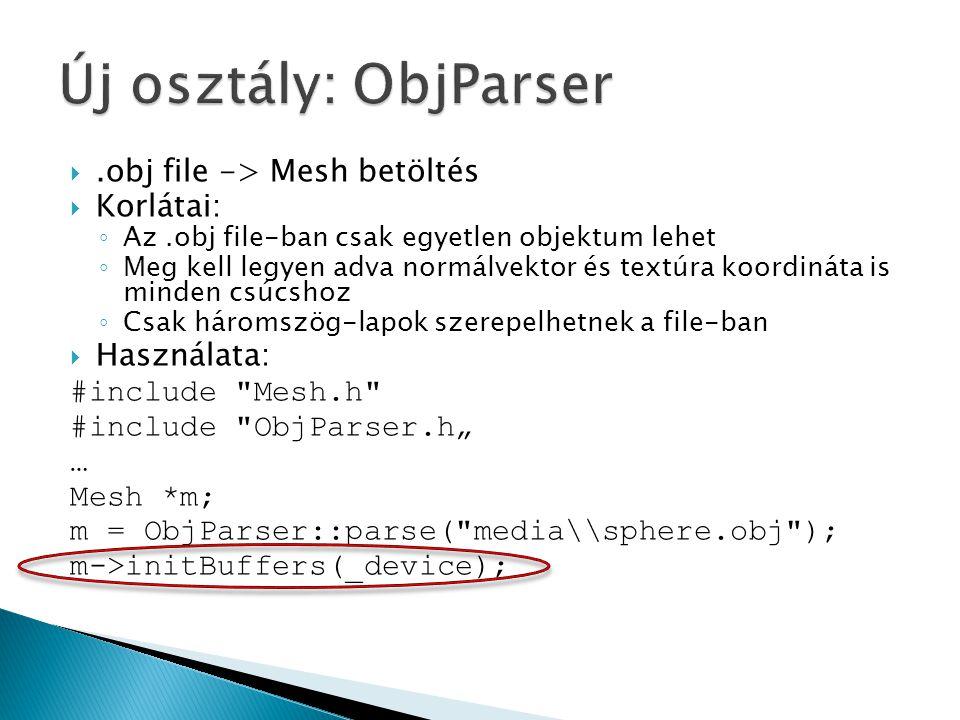.obj file -> Mesh betöltés  Korlátai: ◦ Az.obj file-ban csak egyetlen objektum lehet ◦ Meg kell legyen adva normálvektor és textúra koordináta is mi