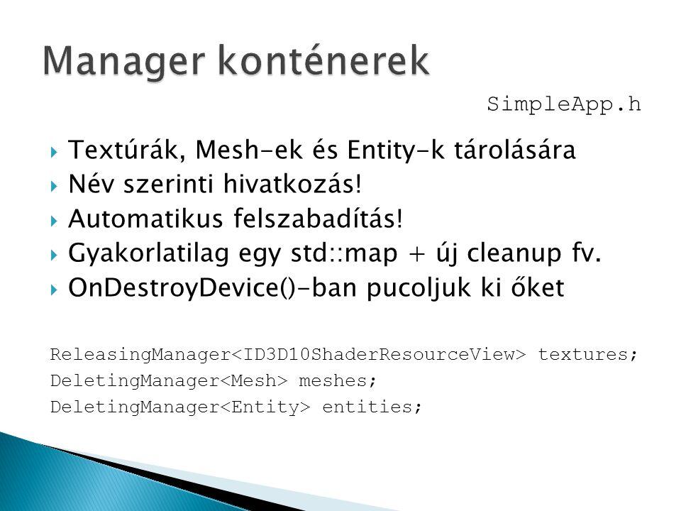 Textúrák, Mesh-ek és Entity-k tárolására  Név szerinti hivatkozás!  Automatikus felszabadítás!  Gyakorlatilag egy std::map + új cleanup fv.  OnD