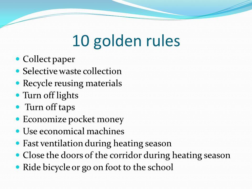 10 aranyszabály Papírgyűjtés Szelektív hulladékgyűjtés PET palackok újrafelhasználása Villany lekapcsolása Vízcsapok elzárása Zsebpénz ésszerű beosztása Energiatakarékos készülékek használata Gyors szellőztetés fűtési szezonban A folyosó ajtóinak zárva tartása fűtési szezonban Biciklivel vagy gyalog járunk iskolába