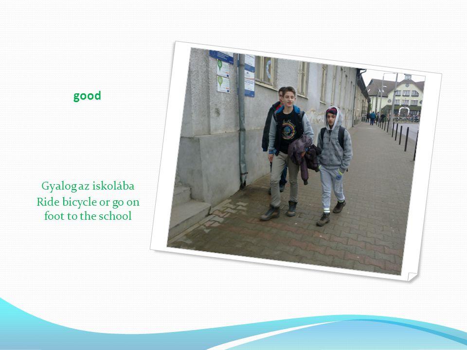 good Gyalog az iskolába Ride bicycle or go on foot to the school