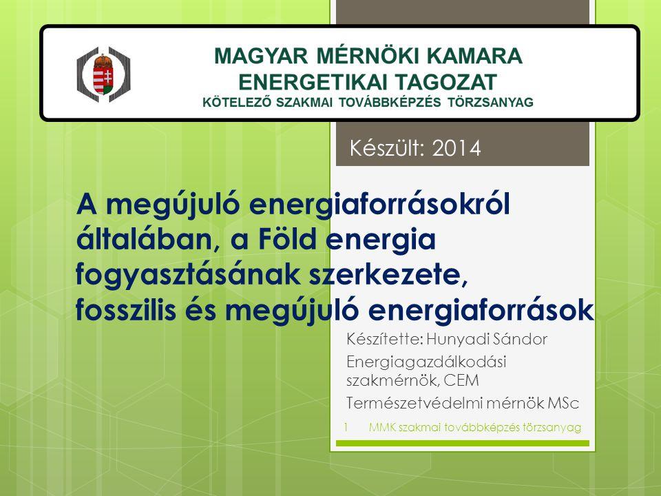 A megújuló energiaforrásokról általában, a Föld energia fogyasztásának szerkezete, fosszilis és megújuló energiaforrások Készítette: Hunyadi Sándor En