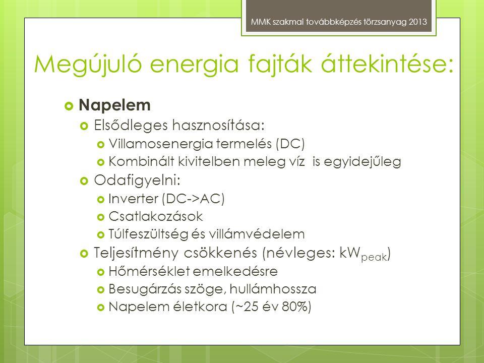 Megújuló energia fajták áttekintése: MMK szakmai továbbképzés törzsanyag 2013  Napelem  Elsődleges hasznosítása:  Villamosenergia termelés (DC)  K