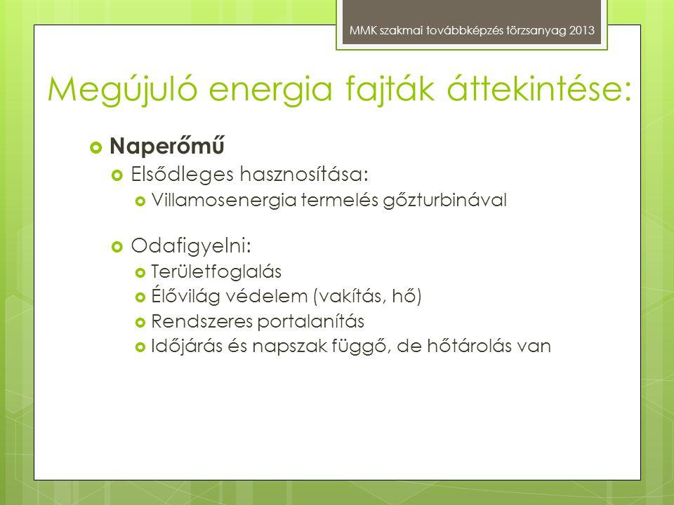 Megújuló energia fajták áttekintése: MMK szakmai továbbképzés törzsanyag 2013  Naperőmű  Elsődleges hasznosítása:  Villamosenergia termelés gőzturb