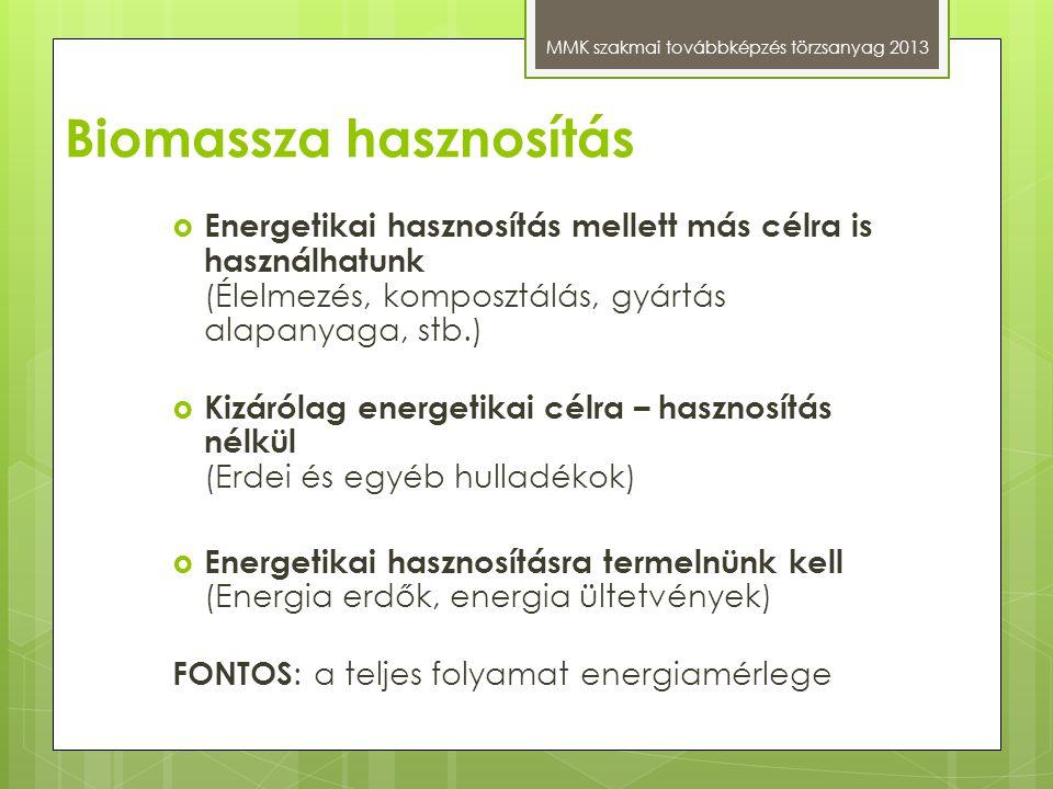 Biomassza hasznosítás MMK szakmai továbbképzés törzsanyag 2013  Energetikai hasznosítás mellett más célra is használhatunk (Élelmezés, komposztálás,