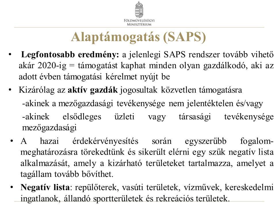 Alaptámogatás (SAPS) Legfontosabb eredmény: a jelenlegi SAPS rendszer tovább vihető akár 2020-ig = támogatást kaphat minden olyan gazdálkodó, aki az adott évben támogatási kérelmet nyújt be Kizárólag az aktív gazdák jogosultak közvetlen támogatásra -akinek a mezőgazdasági tevékenysége nem jelentéktelen és/vagy -akinek elsődleges üzleti vagy társasági tevékenysége mezőgazdasági A hazai érdekérvényesítés során egyszerűbb fogalom- meghatározásra törekedtünk és sikerült elérni egy szűk negatív lista alkalmazását, amely a kizárható területeket tartalmazza, amelyet a tagállam tovább bővíthet.