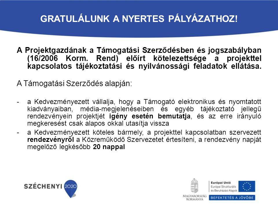 GRATULÁLUNK A NYERTES PÁLYÁZATHOZ! A Projektgazdának a Támogatási Szerződésben és jogszabályban (16/2006 Korm. Rend) előírt kötelezettsége a projektte
