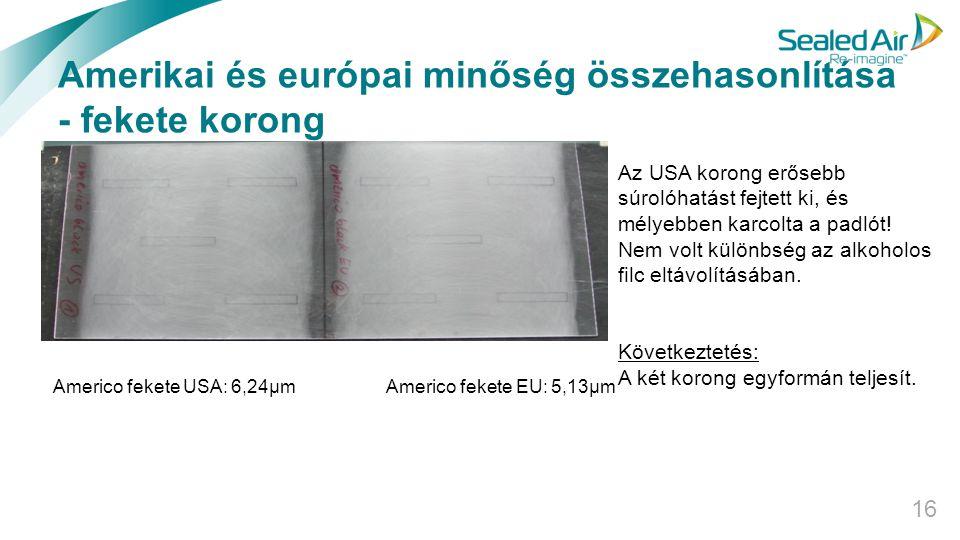 Amerikai és európai minőség összehasonlítása - fekete korong 16 Az USA korong erősebb súrolóhatást fejtett ki, és mélyebben karcolta a padlót! Nem vol
