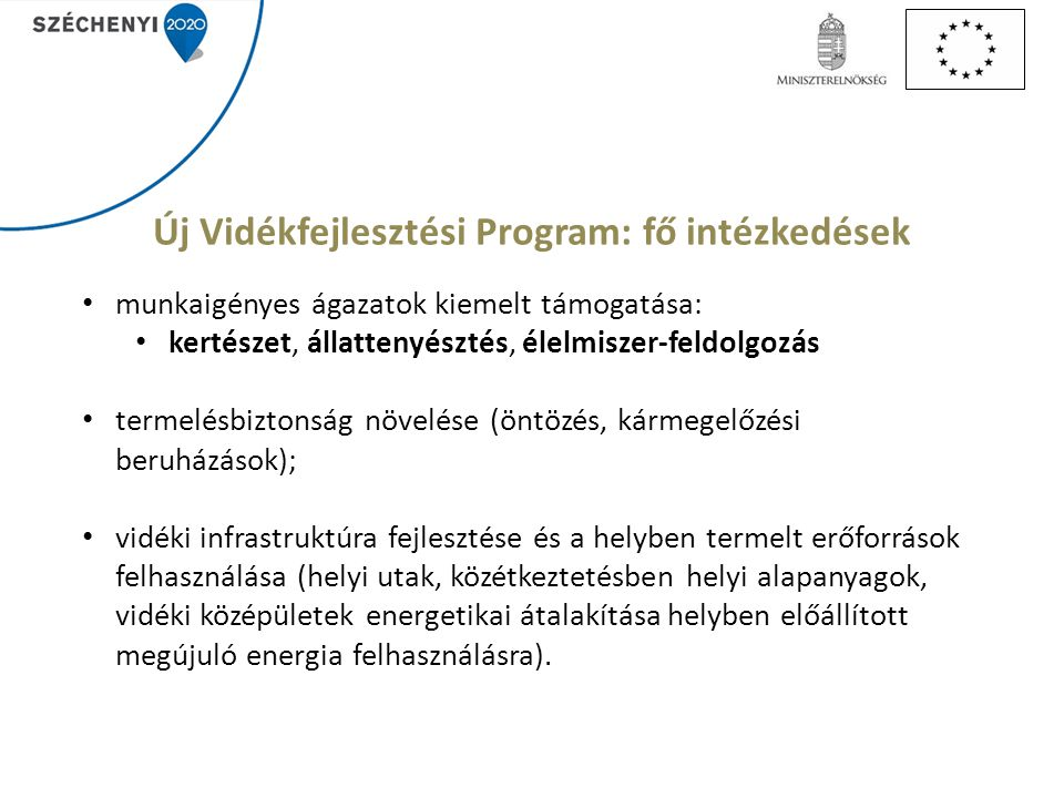 Új Vidékfejlesztési Program: fő intézkedések munkaigényes ágazatok kiemelt támogatása: kertészet, állattenyésztés, élelmiszer-feldolgozás termelésbizt
