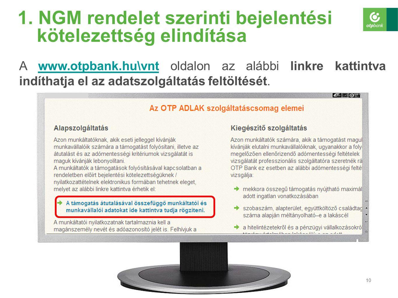 10 1. NGM rendelet szerinti bejelentési kötelezettség elindítása A www.otpbank.hu\vnt oldalon az alábbi linkre kattintva indíthatja el az adatszolgált