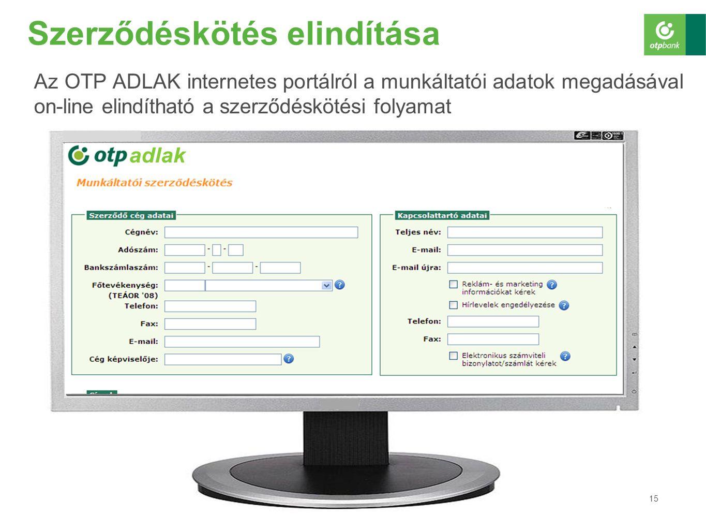 15 Szerződéskötés elindítása Az OTP ADLAK internetes portálról a munkáltatói adatok megadásával on-line elindítható a szerződéskötési folyamat