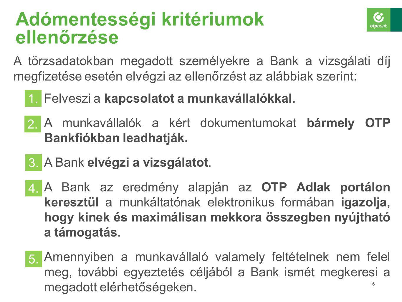 16 Adómentességi kritériumok ellenőrzése A törzsadatokban megadott személyekre a Bank a vizsgálati díj megfizetése esetén elvégzi az ellenőrzést az al