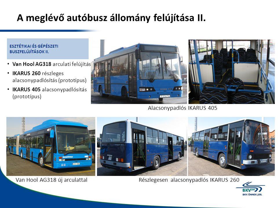 A meglévő autóbusz állomány felújítása II. Van Hool AG318 arculati felújítás IKARUS 260 részleges alacsonypadlósítás (prototípus) IKARUS 405 alacsonyp