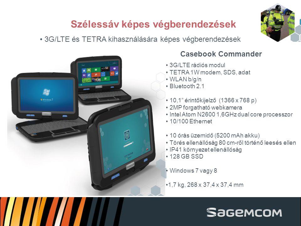 Szélessáv képes végberendezések 3G/LTE és TETRA kihasználására képes végberendezések 3G/LTE rádiós modul TETRA 1W modem, SDS, adat WLAN b/g/n Bluetooth 2.1 10,1 érintőkijelző (1366 x 768 p) 2MP forgatható webkamera Intel Atom N2600 1,6GHz dual core processzor 10/100 Ethernet 10 órás üzemidő (5200 mAh akku) Törés ellenállóság 80 cm-ről történő leesés ellen IP41 környezet ellenállóság 128 GB SSD Windows 7 vagy 8 1,7 kg, 268 x 37,4 x 37,4 mm Casebook Commander