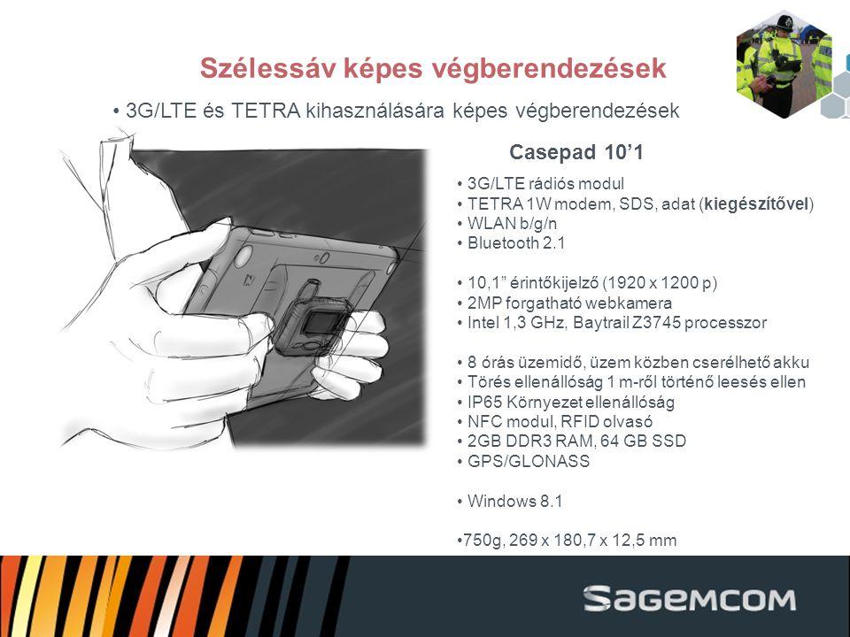 Szélessáv képes végberendezések 3G/LTE és TETRA kihasználására képes végberendezések 3G/LTE rádiós modul TETRA 1W modem, SDS, adat (kiegészítővel) WLAN b/g/n Bluetooth 2.1 10,1 érintőkijelző (1920 x 1200 p) 2MP forgatható webkamera Intel 1,3 GHz, Baytrail Z3745 processzor 8 órás üzemidő, üzem közben cserélhető akku Törés ellenállóság 1 m-ről történő leesés ellen IP65 Környezet ellenállóság NFC modul, RFID olvasó 2GB DDR3 RAM, 64 GB SSD GPS/GLONASS Windows 8.1 750g, 269 x 180,7 x 12,5 mm Casepad 10'1