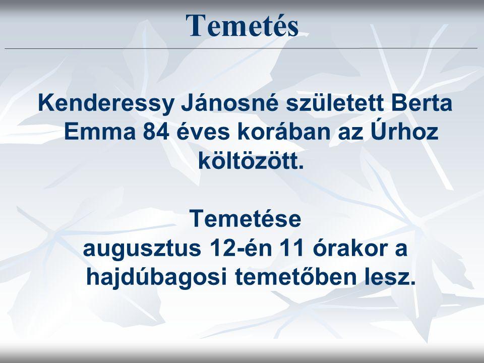 Kenderessy Jánosné született Berta Emma 84 éves korában az Úrhoz költözött. Temetése augusztus 12-én 11 órakor a hajdúbagosi temetőben lesz. Temetés