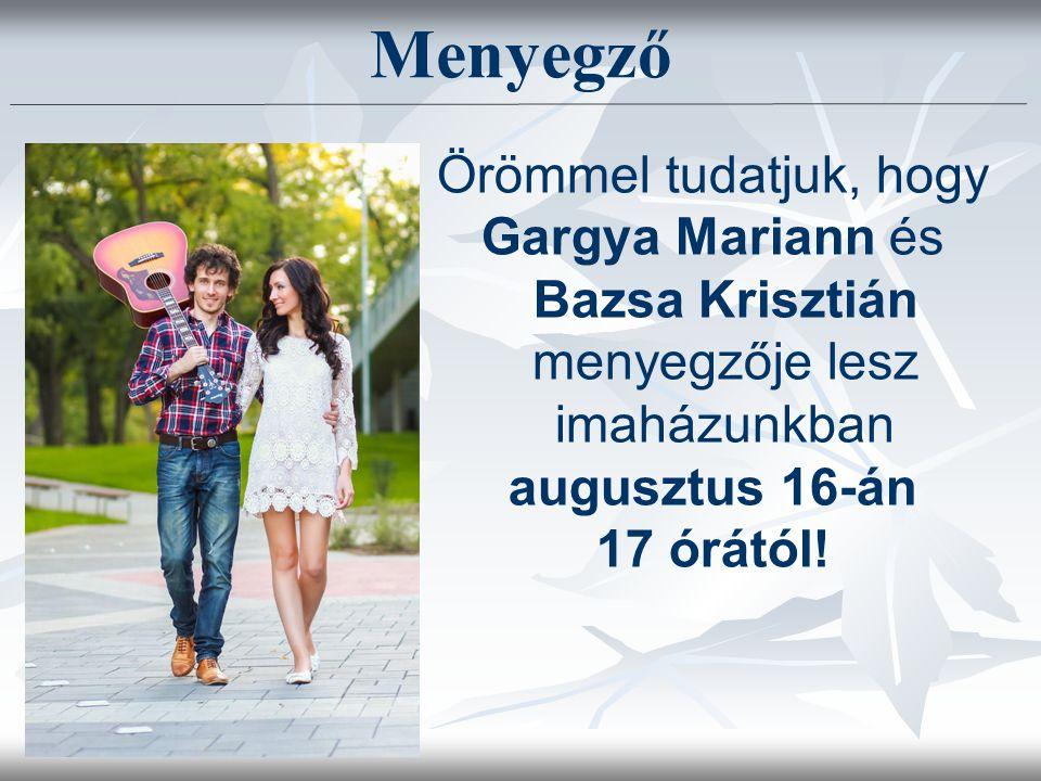 Örömmel tudatjuk, hogy Gargya Mariann és Bazsa Krisztián menyegzője lesz imaházunkban augusztus 16-án 17 órától! Menyegző