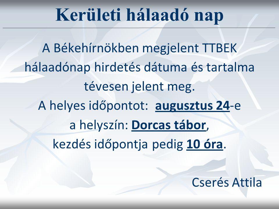 A Békehírnökben megjelent TTBEK hálaadónap hirdetés dátuma és tartalma tévesen jelent meg. A helyes időpontot: augusztus 24-e a helyszín: Dorcas tábor