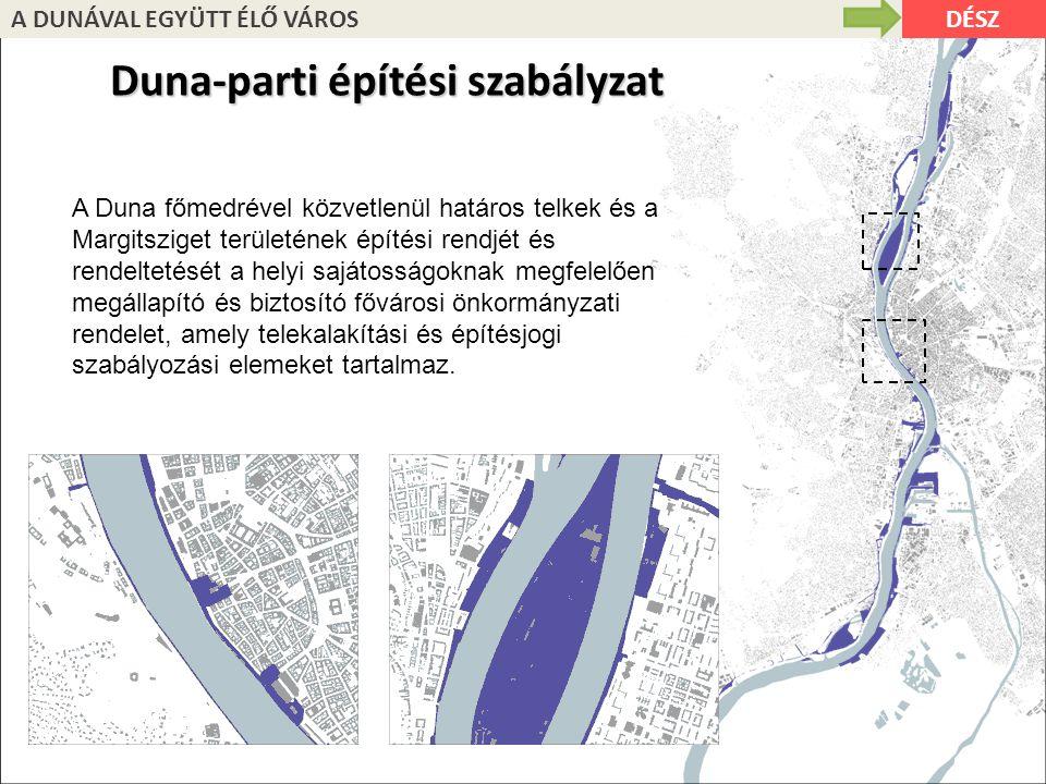 DÉSZA DUNÁVAL EGYÜTT ÉLŐ VÁROS A Duna-parti építési szabályzat által érintett terület Duna-parti építési szabályzat A Duna főmedrével közvetlenül hatá