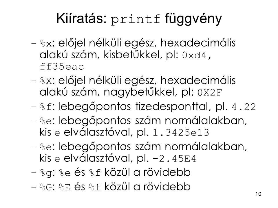 10 Kiíratás: printf függvény –%x : előjel nélküli egész, hexadecimális alakú szám, kisbetűkkel, pl: 0xd4, ff35eac –%X : előjel nélküli egész, hexadeci